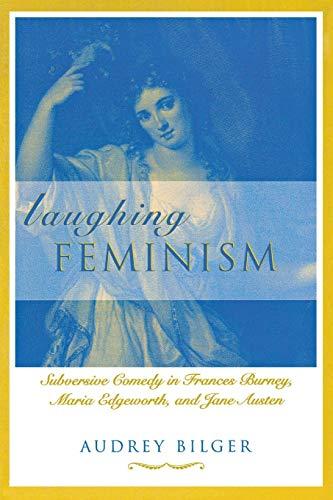Laughing Feminism - Subversive Comedy in Frances Burney, Maria Edgeworth, and Jane Austen: Audrey ...