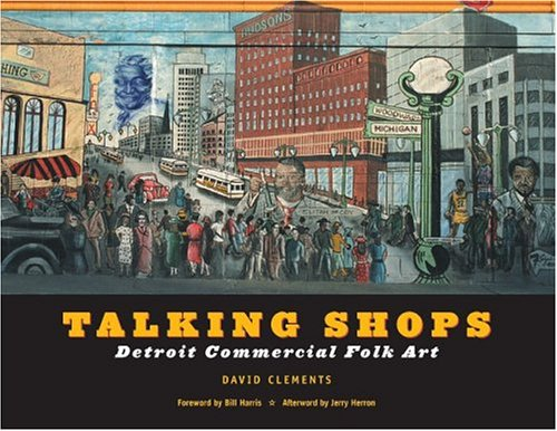 Talking Shops Detroit Commercial Folk Art: Clements, David