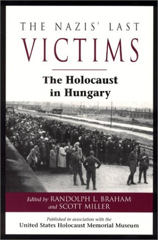 The Nazis' Last Victims: The Holocaust in: Braham, Randolph L.