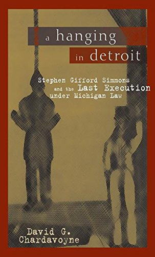 9780814331323: A Hanging in Detroit: Stephen Gifford Simmons and the Last Execution under Michigan Law (Great Lakes Books Series)