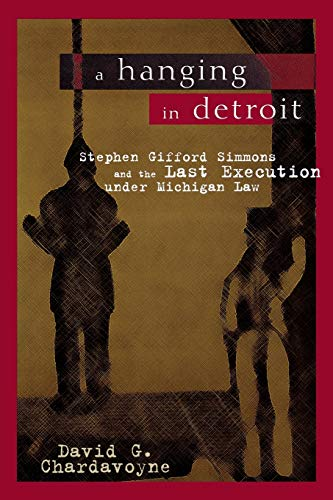 9780814331330: A Hanging in Detroit: Stephen Gifford Simmons and the Last Execution under Michigan Law (Great Lakes Books Series)