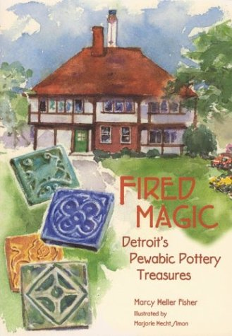 9780814331439: Fired Magic: Detroit's Pewabic Pottery Treasures (Great Lakes Books Series)