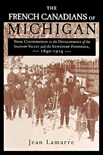 9780814331583: The French Canadians of Michigan: Their Contribution to the Development of the Saginaw Valley and the Keweenaw Peninsula, 1840-1914 (Great Lakes Books Series)