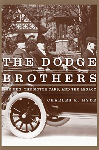 Dodge Brothers, The - The Men, the Motor Cars, and the Legacy: Charles K. Hyde