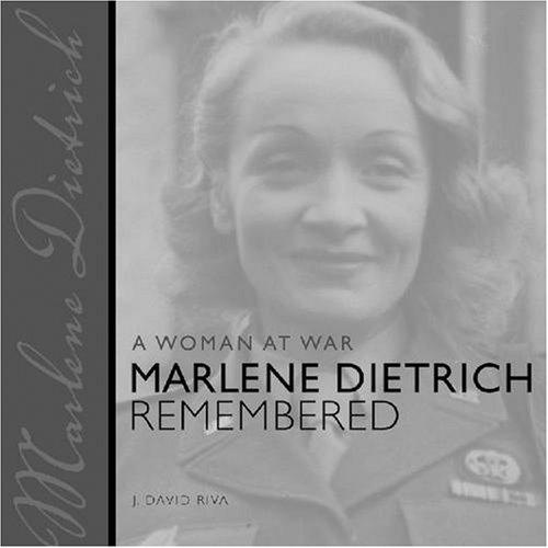 Marlene Dietrich Remembered: A Woman at War. - Riva, David.J. ( Editor)
