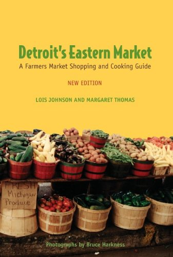 Detroit's Eastern Market: A Farmers Market Shopping And Cooking Guide: Johnson, Lois;Thomas, ...