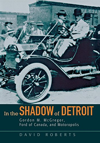 9780814332849: In the Shadow of Detroit: Gordon M. McGregor, Ford of Canada, and Motoropolis (Great Lakes Books Series)