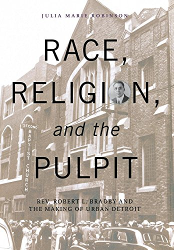 Race, Religion, and the Pulpit: Rev. Robert L. Bradby and the Making of Urban Detroit: Julia Marie ...