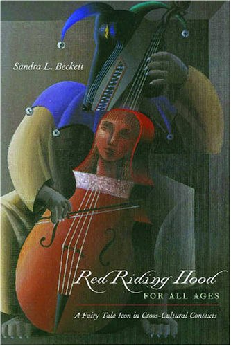 Red Riding Hood for All Ages - A Fairy-Tale Icon in Cross-Cultural Contexts: Sandra L. Beckett