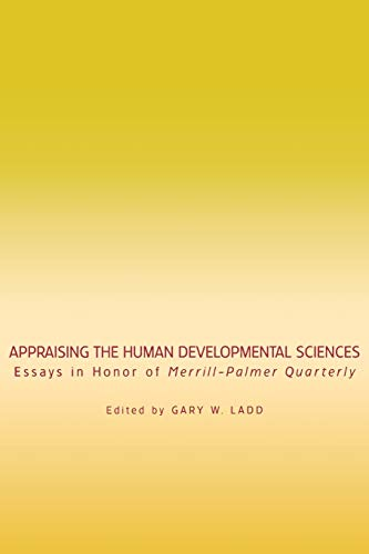 Appraising the Human Developmental Sciences - Essays in Honor of Merrill-Palmer Quarterly