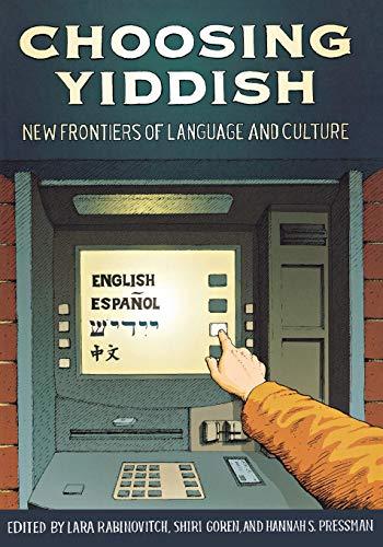 Choosing Yiddish: New Frontiers of Language and: Goren, Shiri [Editor];