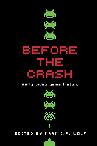 Before the Crash: Early Video Game History 9780814334508 Following the first appearance of arcade video games in 1971 and home video game systems in 1972, the commercial video game market was e