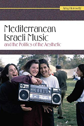 Mediterranean Israeli Music and the Politics of the Aesthetic (Raphael Patai Series in Jewish ...
