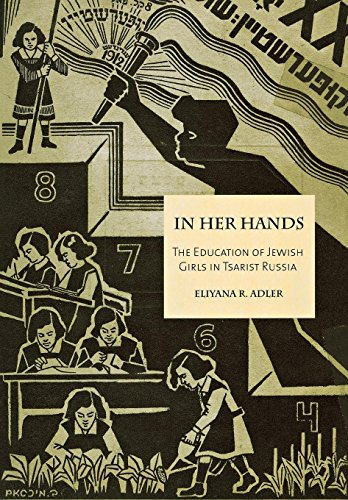 In Her Hands - The Education of Jewish Girls in Tsarist Russia: Eliyana R. Adler