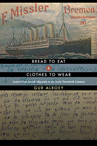 Bread to Eat and Clothes to Wear - Letters from Jewish Migrants in the Early Twentieth Century: Gur...