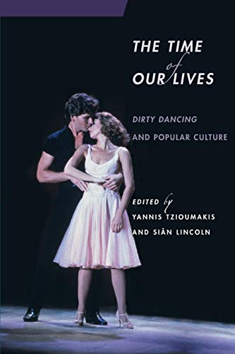 9780814336243: The Time of Our Lives: Dirty Dancing and Popular Culture (Contemporary Approaches to Film and Media Series)