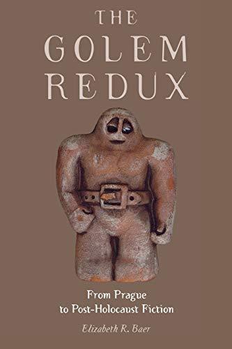 The Golem Redux: From Prague to Post-Holocaust Fiction: Baer, Elizabeth R.