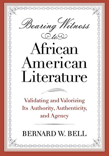 9780814337141: Bearing Witness to African American Literature: Validating and Valorizing Its Authority, Authenticity, and Agency (African American Life Series)