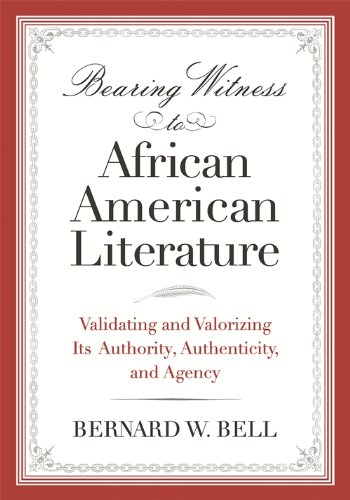 9780814337158: Bearing Witness to African American Literature: Validating and Valorizing Its Authority, Authenticity, and Agency