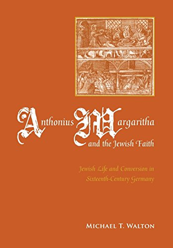 Anthonius Margaritha and the Jewish Faith: Jewish Life and Conversion in Sixteenth-century Germany ...