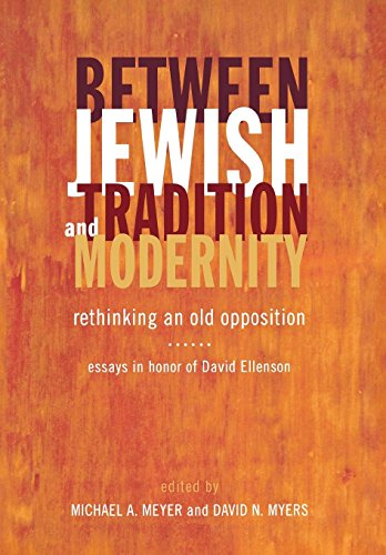Between Jewish Tradition and Modernity: Rethinking an Old Opposition, Essays in Honor of David ...