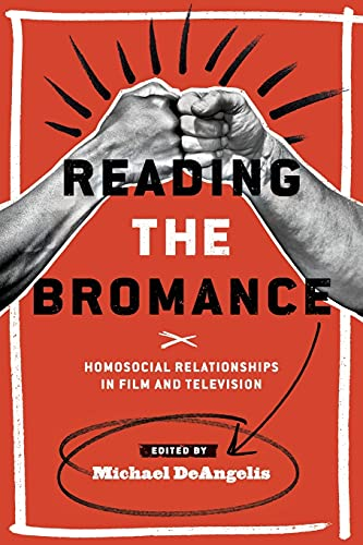Reading the Bromance: Homosocial Relationships in Film: DeAngelis, Associate Professor