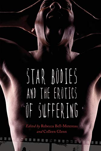 Star Bodies and the Erotics of Suffering: Bell-Metereau, Rebecca [Editor];