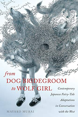 9780814339497: From Dog Bridegroom to Wolf Girl: Contemporary Japanese Fairy-Tale Adaptations in Conversation with the West (Series in Fairy-Tale Studies)