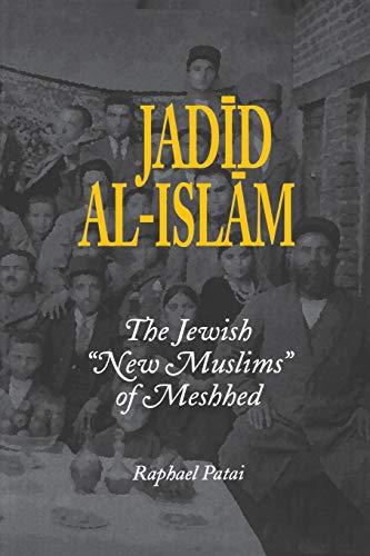 "Jadid al-Islam: The Jewish ""New Muslims"" of Meshhed (Raphael Patai Series in Jewish ..."