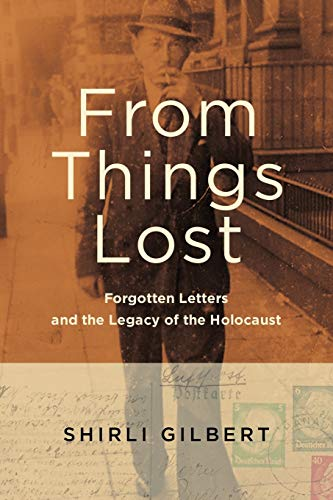 From Things Lost: Forgotten Letters and the Legacy of the Holocaust: Shirli Gilbert