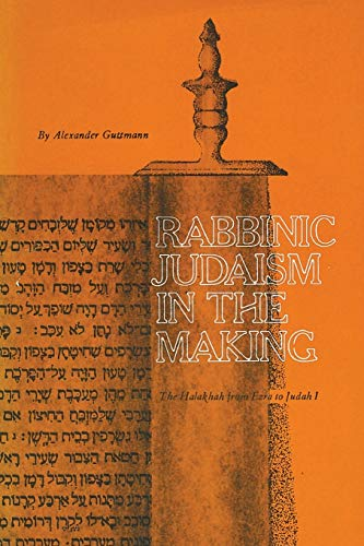 9780814344026: Rabbinic Judaism in the Making: The Halakhah from Ezra to Judah I