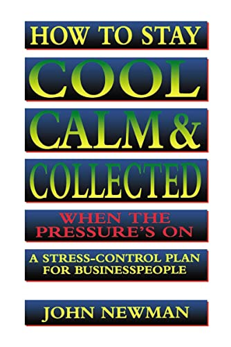 9780814400401: How to Stay Cool, Calm & Collected When the Pressure's On: A Stress-Control Plan for Business People