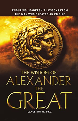 9780814400982: The Wisdom of Alexander the Great: Enduring Leadership Lessons From the Man Who Created an Empire