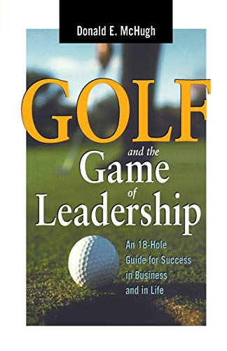Golf and the Game of Leadership: An: McHugh, Donald E.