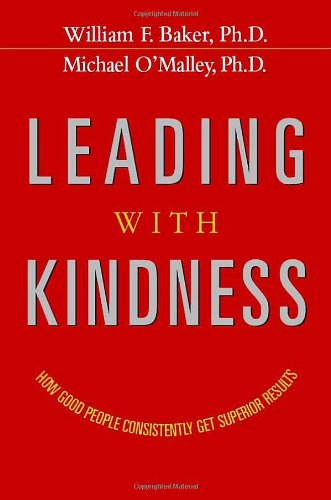 9780814401569: Leading with Kindness: How Good People Consistently Get Superior Results