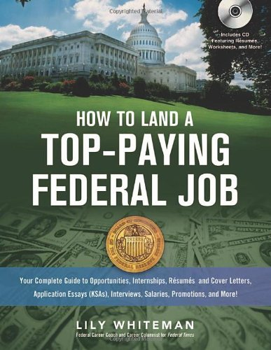 9780814401729: How to Land a Top-Paying Federal Job: Your Complete Guide to Opportunities, Internships, Resumes and Cover Letters, Application Essays (KSAs), Interviews, Salaries, Promotions and More!