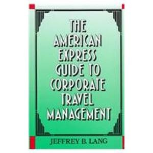 9780814402047: The American Express Guide to Corporate Travel Management