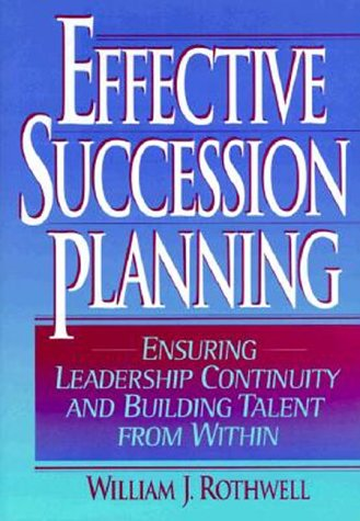 9780814402061: Effective Succession Planning: Ensuring Leadership Continuity and Building Talent from Within