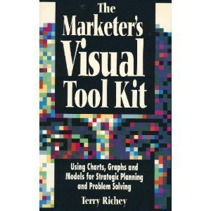 Marketer's Visual Tool Kit: Using Charts, Graphs,: Richey, Terry