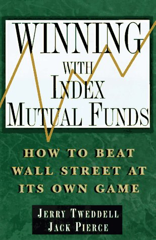 Winning with Index Mutual Funds: How to Beat Wall Street at Its Own Game: Tweddell, Jerry; Pierce, ...