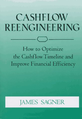Cashflow Reengineering: How to Optimize the Cashflow Timeline and Improve Financial Efficiency: ...