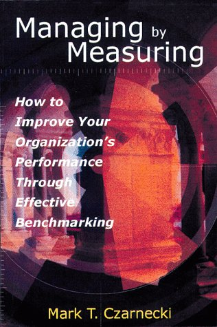 Managing by Measuring: How to Improve Your: Czarnecki, Mark T.