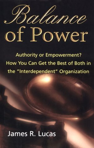 Balance of Power: Authority or Empowerment? How: James R. Lucas