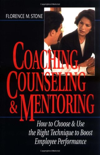 9780814404164: Coaching, Counseling & Mentoring: How to Choose & Use the Right Technique to Boost Employee Performance
