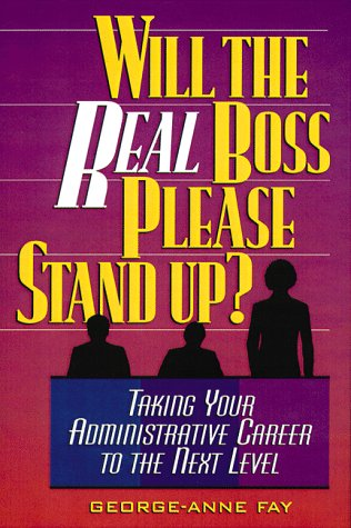 Will the Real Boss Please Stand Up?: Taking Your Administrative Career to the Next Level