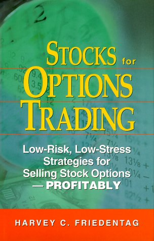 Stocks for Options Trading: Low-Risk, Low-Stress Strategies for Selling Stock Options -- Profitably...