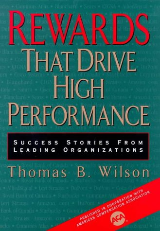 Rewards That Drive High Performance: Success Stories From Leading Organizations: Wilson, Thomas B.