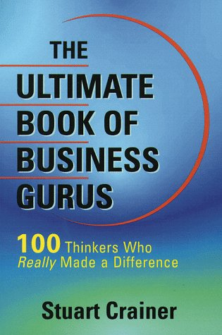 The Ultimate Book of Business Gurus: 100 Thinkers Who Have Really Made a Difference (Ultimate ...