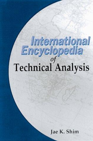 The International Encyclopedia of Technical Analysis: Shim, Jae K.