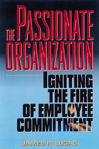 9780814404775: The Passionate Organization: Igniting the Fire of Employee Commitment